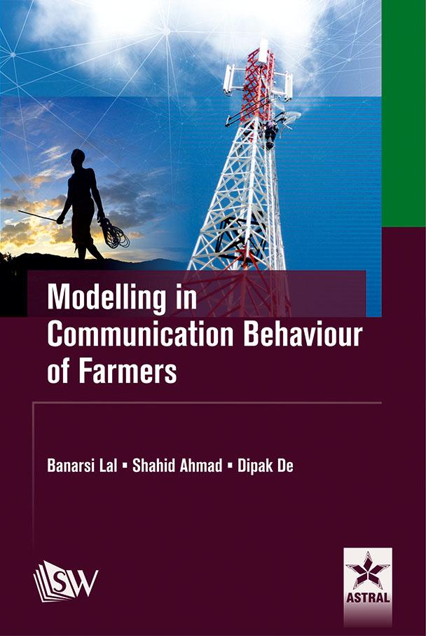 Modelling in Communication Behaviour of Farmers By Ahamad, Shahid, Bansi Lal & Deepak De