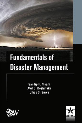 Fundamentals of Disaster Management By Deshmukh, Atul B, Sandip P Nikam & Ulhas S Surve