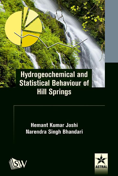 Hydrogeochemical and Statistical Behaviour of Hill Springs By Joshi, Hemant Kumar & Narendra Singh Bhandari