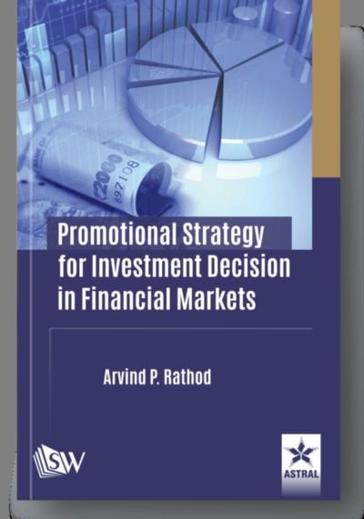 Promotional Strategy for Investment Decision in Financial Markets By Rathod, Arvind P