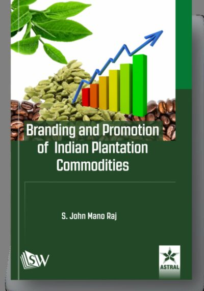 Branding and Promotion of Indian Plantation Commodities By Raj, S John Mano