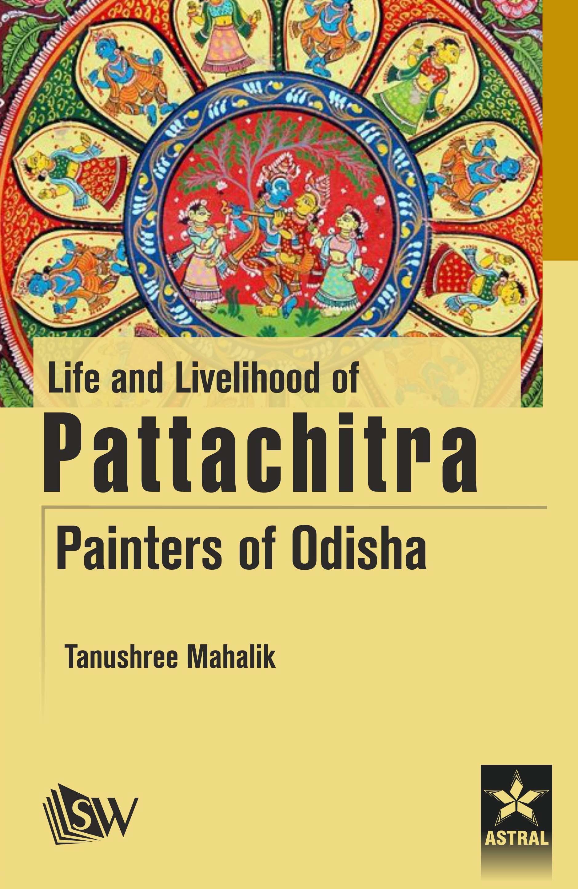 Life and  Livelihood of Pattachitra Paniters of Odisha By Mahalik, Tanushree