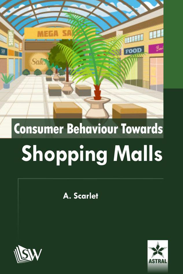 Consumer Behaviour Towards Shopping Malls By Scarlet, A.
