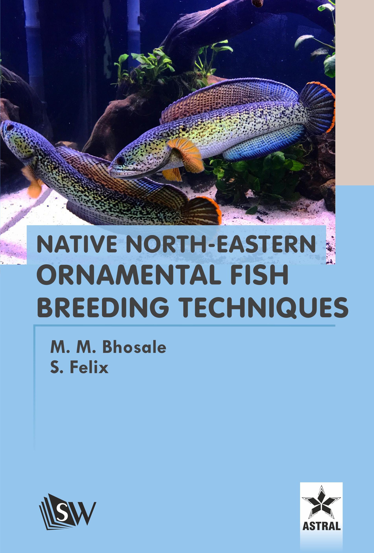 Native North-Eastern Ornamental Fish Breeding Techniques By Bhosale, M.M. & S Felix